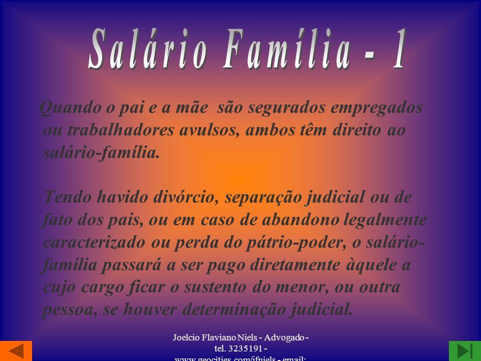 Joelcio Flaviano Niels - Advogado - tel. 3235191 - www.geocities.com/jfniels - email: jfniels@yahoo.com §O salário-família será devido, mensalmente, a