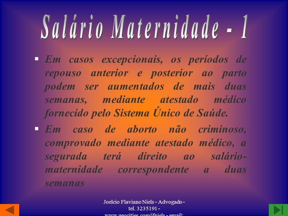 Joelcio Flaviano Niels - Advogado - tel. 3235191 - www.geocities.com/jfniels - email: jfniels@yahoo.com §O salário-maternidade é devido, independente
