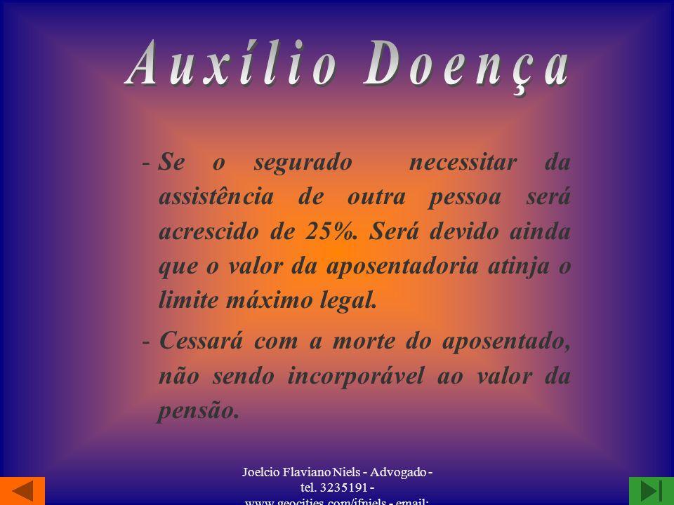 Joelcio Flaviano Niels - Advogado - tel. 3235191 - www.geocities.com/jfniels - email: jfniels@yahoo.com -O auxílio-doença será devido ao segurado que
