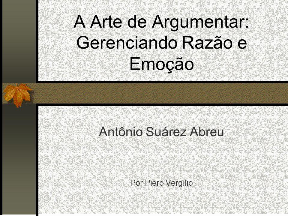 A Arte de Argumentar: Gerenciando Razão e Emoção Antônio Suárez Abreu Por Piero Vergílio