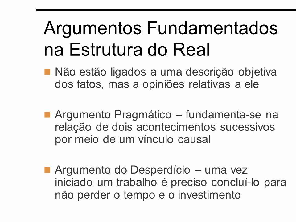 Argumentos Fundamentados na Estrutura do Real Não estão ligados a uma descrição objetiva dos fatos, mas a opiniões relativas a ele Argumento Pragmátic