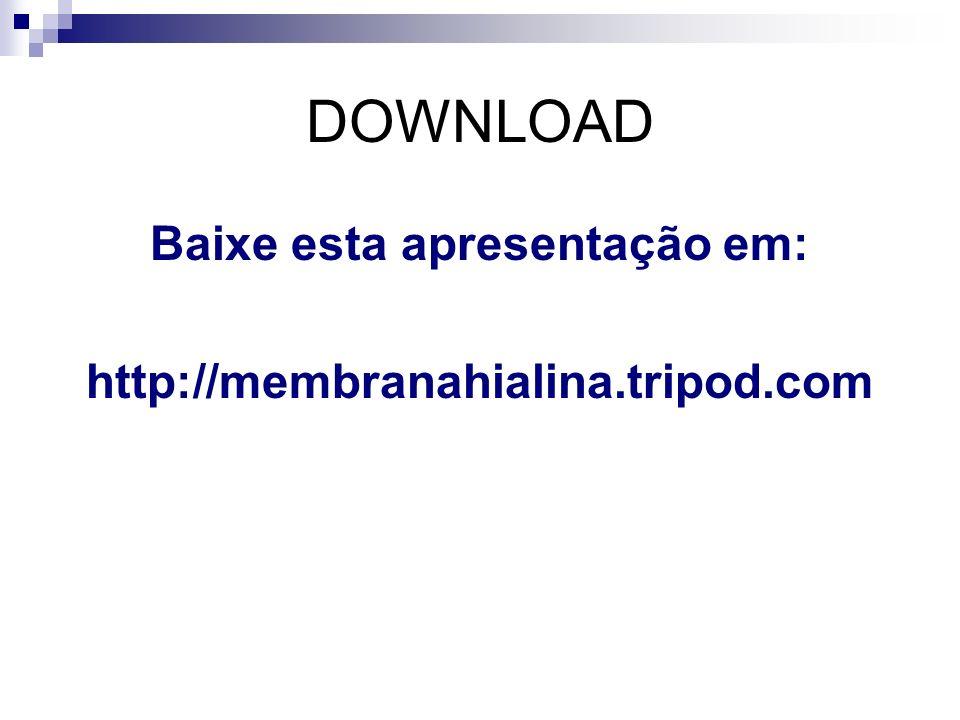 DOWNLOAD Baixe esta apresentação em: http://membranahialina.tripod.com