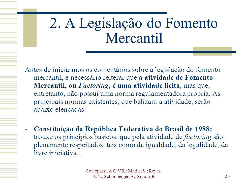 Cortopassi, A.C.V.R.; Matile, S.; Reyes, A.N.; Schonberger, A.; Simon, P.20 2. A Legislação do Fomento Mercantil Antes de iniciarmos os comentários so