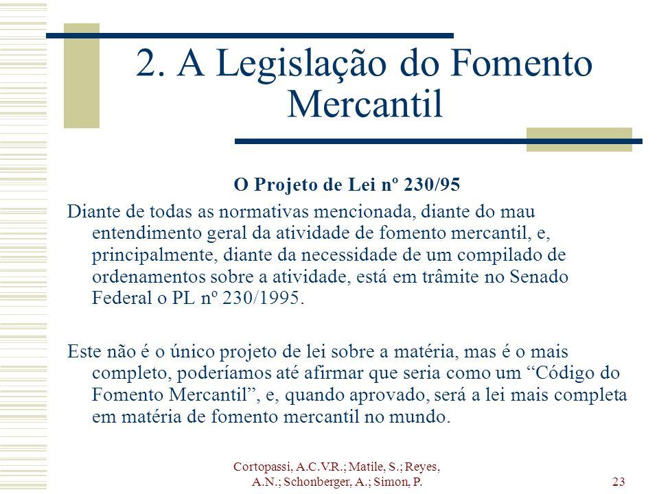 Cortopassi, A.C.V.R.; Matile, S.; Reyes, A.N.; Schonberger, A.; Simon, P.23 2. A Legislação do Fomento Mercantil O Projeto de Lei nº 230/95 Diante de