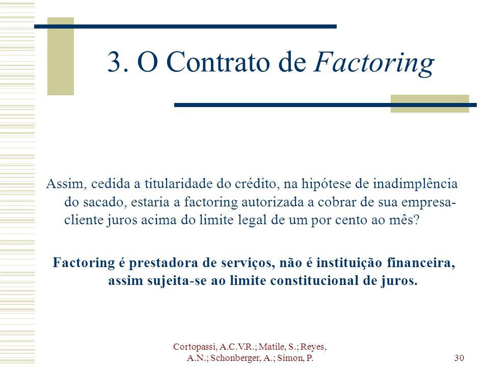 Cortopassi, A.C.V.R.; Matile, S.; Reyes, A.N.; Schonberger, A.; Simon, P.30 3. O Contrato de Factoring Assim, cedida a titularidade do crédito, na hip