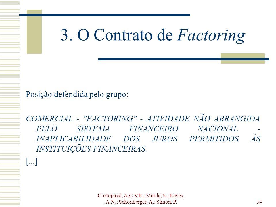 Cortopassi, A.C.V.R.; Matile, S.; Reyes, A.N.; Schonberger, A.; Simon, P.34 3. O Contrato de Factoring Posição defendida pelo grupo: COMERCIAL -