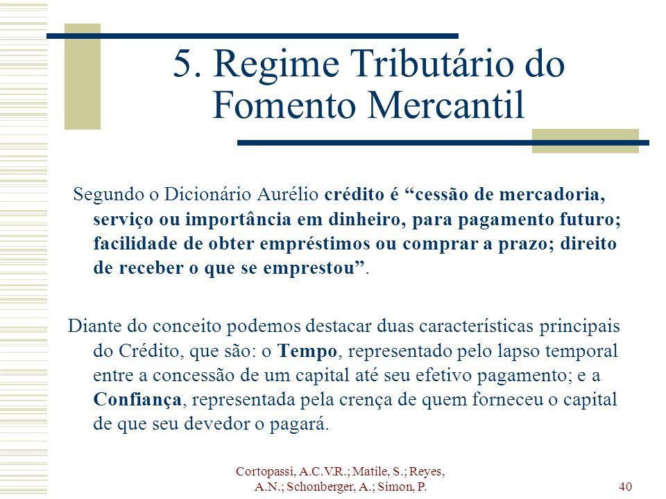 Cortopassi, A.C.V.R.; Matile, S.; Reyes, A.N.; Schonberger, A.; Simon, P.40 5. Regime Tributário do Fomento Mercantil Segundo o Dicionário Aurélio cré