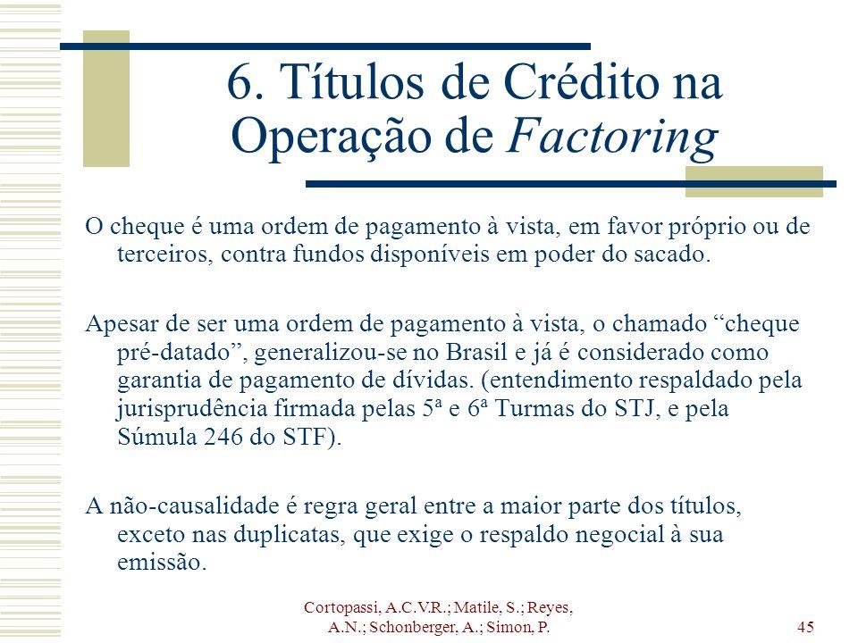 Cortopassi, A.C.V.R.; Matile, S.; Reyes, A.N.; Schonberger, A.; Simon, P.45 6. Títulos de Crédito na Operação de Factoring O cheque é uma ordem de pag