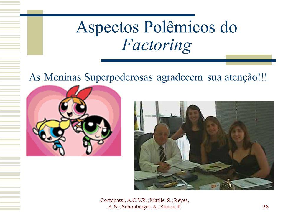 Cortopassi, A.C.V.R.; Matile, S.; Reyes, A.N.; Schonberger, A.; Simon, P.58 Aspectos Polêmicos do Factoring As Meninas Superpoderosas agradecem sua at