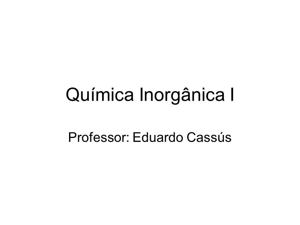 Química Inorgânica I Professor: Eduardo Cassús