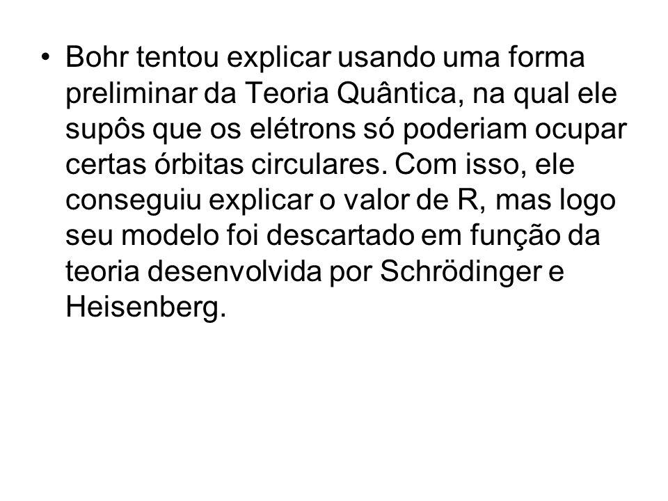 Bohr tentou explicar usando uma forma preliminar da Teoria Quântica, na qual ele supôs que os elétrons só poderiam ocupar certas órbitas circulares. C