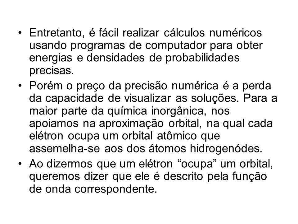 Entretanto, é fácil realizar cálculos numéricos usando programas de computador para obter energias e densidades de probabilidades precisas. Porém o pr