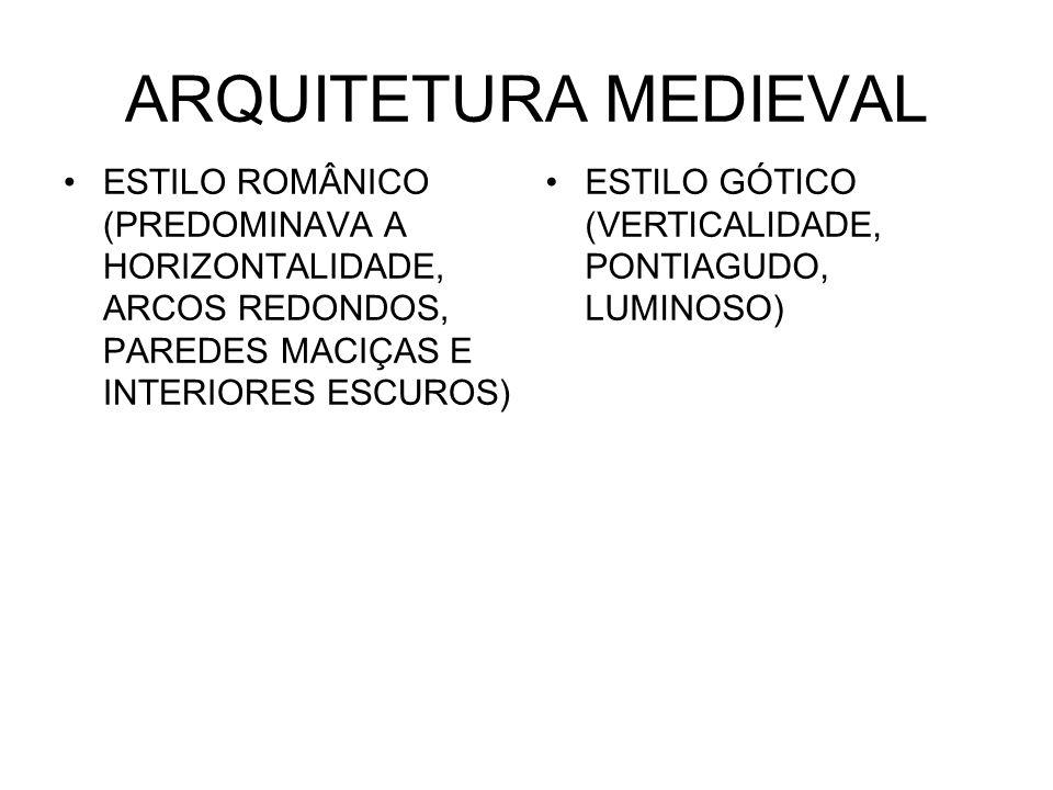 ARQUITETURA MEDIEVAL ESTILO ROMÂNICO (PREDOMINAVA A HORIZONTALIDADE, ARCOS REDONDOS, PAREDES MACIÇAS E INTERIORES ESCUROS) ESTILO GÓTICO (VERTICALIDAD