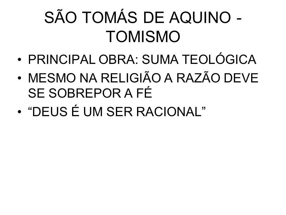 SÃO TOMÁS DE AQUINO - TOMISMO PRINCIPAL OBRA: SUMA TEOLÓGICA MESMO NA RELIGIÃO A RAZÃO DEVE SE SOBREPOR A FÉ DEUS É UM SER RACIONAL