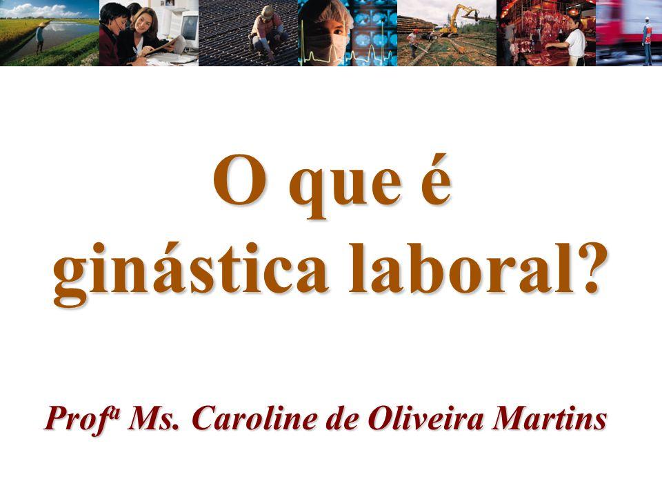 Elaborado por Caroline de Oliveira Martins Ginástica Laboral - GL Pausa ativa Realizada no ambiente de trabalho Composta por atividades específicas (alongamento + massagem, atividades lúdicas, exercícios respiratórios, etc.)