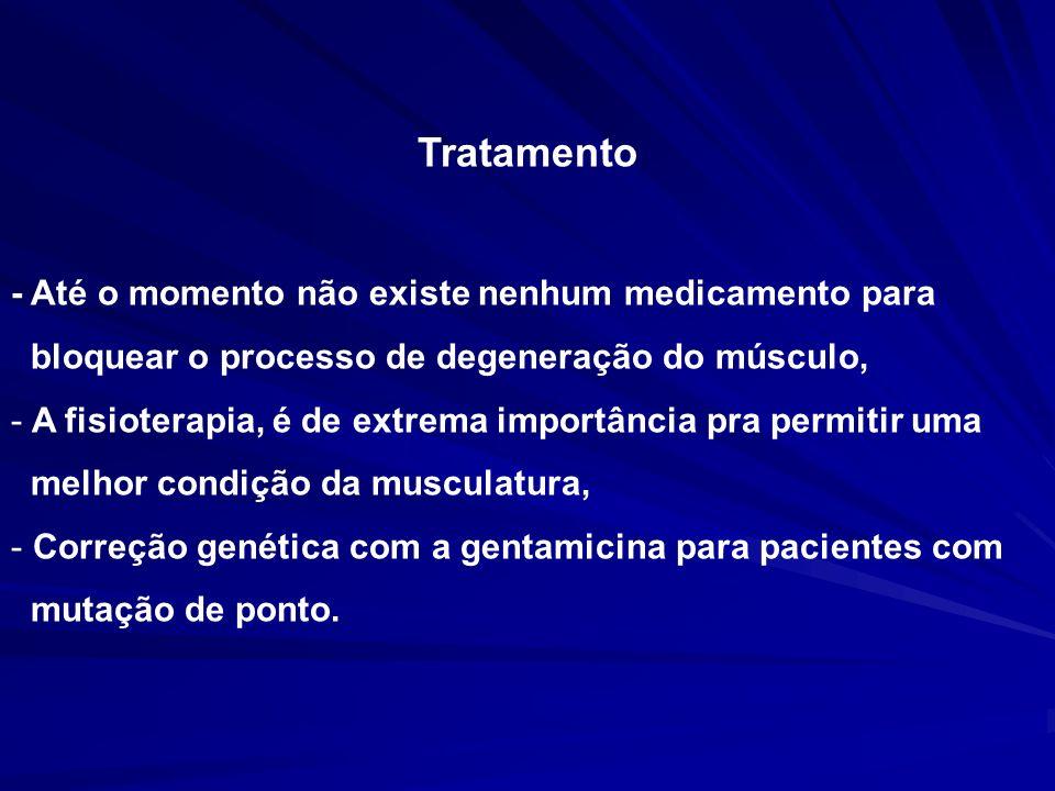 Tratamento - Até o momento não existe nenhum medicamento para bloquear o processo de degeneração do músculo, - A fisioterapia, é de extrema importânci