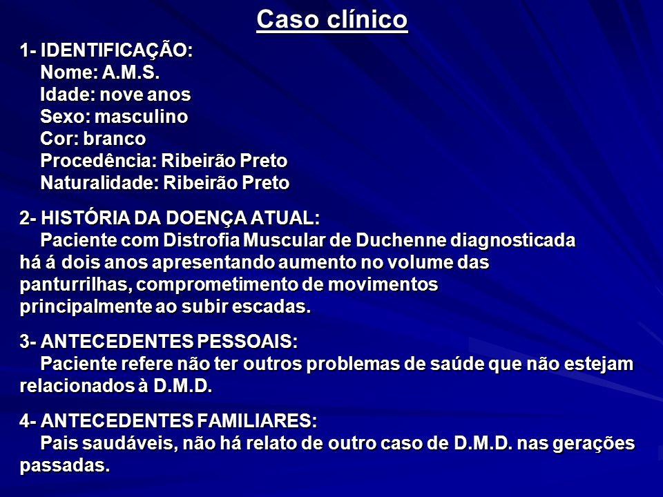 Caso clínico 1- IDENTIFICAÇÃO: Nome: A.M.S. Nome: A.M.S. Idade: nove anos Idade: nove anos Sexo: masculino Sexo: masculino Cor: branco Cor: branco Pro