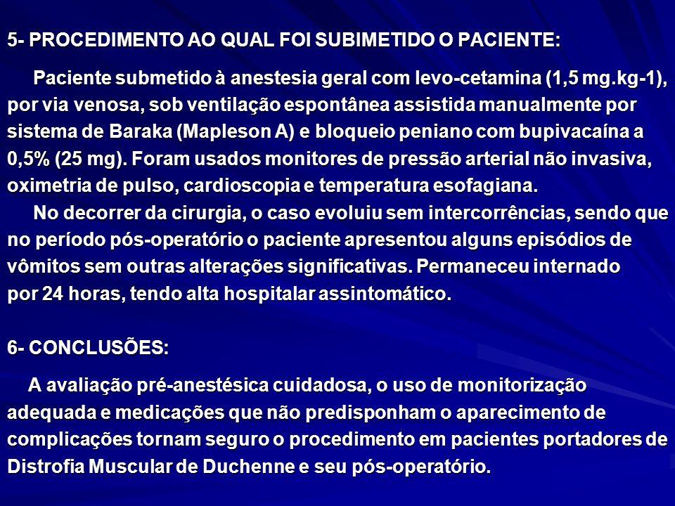5- PROCEDIMENTO AO QUAL FOI SUBIMETIDO O PACIENTE: Paciente submetido à anestesia geral com levo-cetamina (1,5 mg.kg-1), Paciente submetido à anestesi