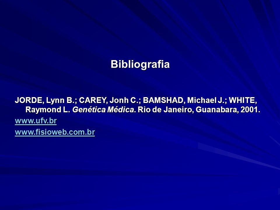 Bibliografia JORDE, Lynn B.; CAREY, Jonh C.; BAMSHAD, Michael J.; WHITE, Raymond L. Genética Médica. Rio de Janeiro, Guanabara, 2001. www.ufv.br www.f