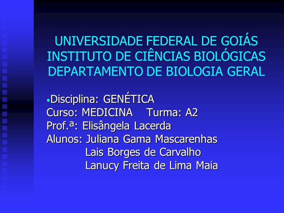 UNIVERSIDADE FEDERAL DE GOIÁS INSTITUTO DE CIÊNCIAS BIOLÓGICAS DEPARTAMENTO DE BIOLOGIA GERAL Disciplina: GENÉTICA Disciplina: GENÉTICA Curso: MEDICIN