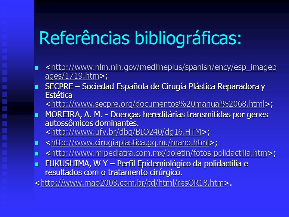 Referências bibliográficas: ; ;http://www.nlm.nih.gov/medlineplus/spanish/ency/esp_imagep ages/1719.htmhttp://www.nlm.nih.gov/medlineplus/spanish/ency