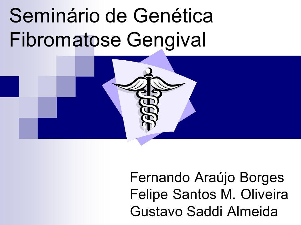 Seminário de Genética Fibromatose Gengival Fernando Araújo Borges Felipe Santos M.