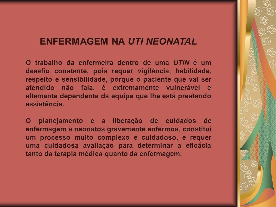 ENFERMAGEM NA UTI NEONATAL O trabalho da enfermeira dentro de uma UTIN é um desafio constante, pois requer vigilância, habilidade, respeito e sensibil