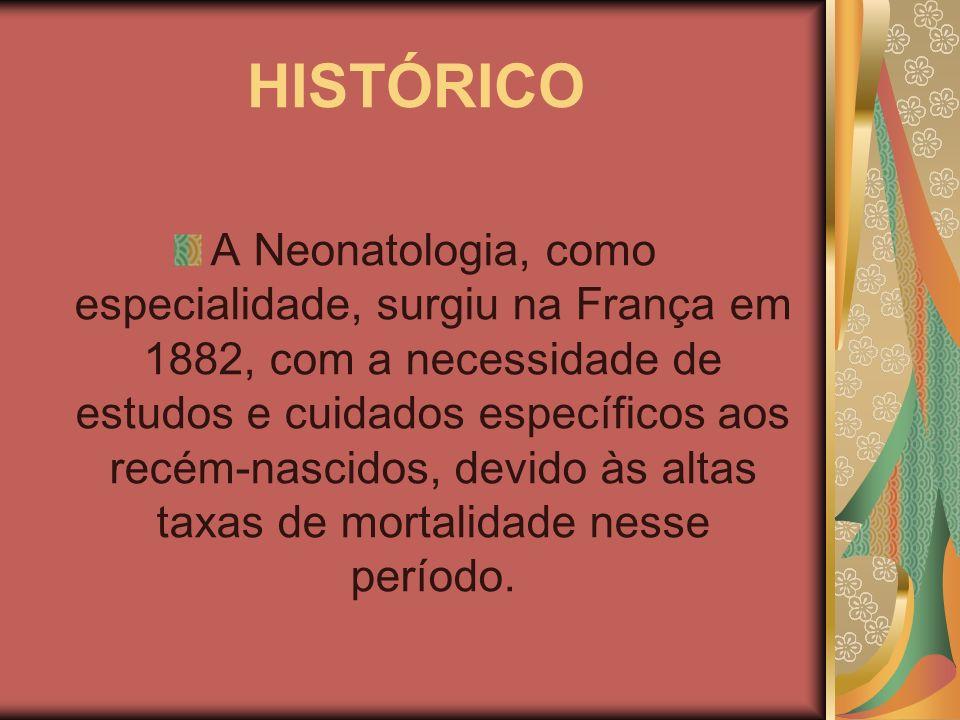 HISTÓRICO A Neonatologia, como especialidade, surgiu na França em 1882, com a necessidade de estudos e cuidados específicos aos recém-nascidos, devido