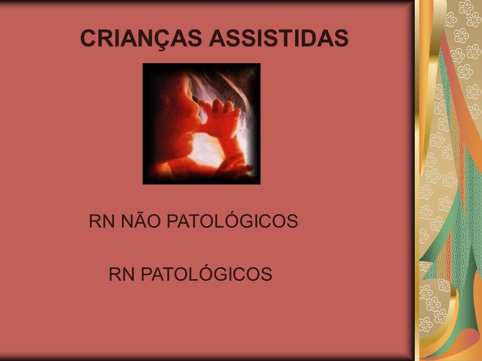 CRIANÇAS ASSISTIDAS RN PATOLÓGICOS RN NÃO PATOLÓGICOS