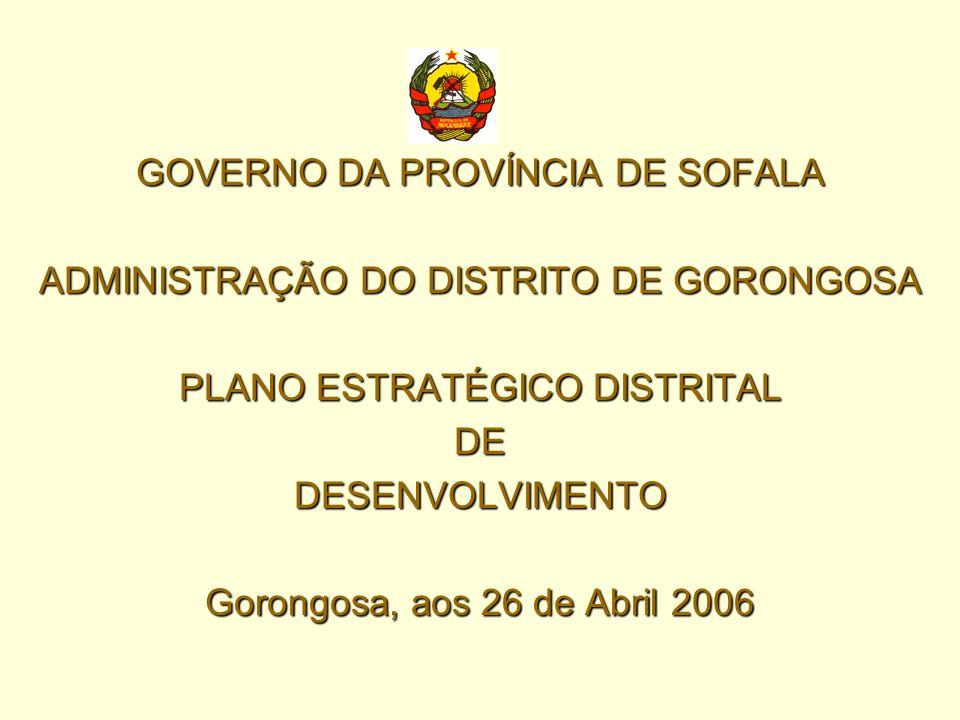 GOVERNO DA PROVÍNCIA DE SOFALA ADMINISTRAÇÃO DO DISTRITO DE GORONGOSA PLANO ESTRATÉGICO DISTRITAL DEDESENVOLVIMENTO Gorongosa, aos 26 de Abril 2006