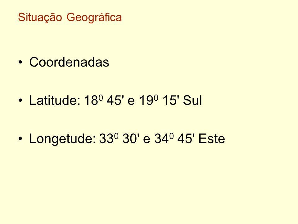 Coordenadas Latitude: 18 0 45' e 19 0 15' Sul Longetude: 33 0 30' e 34 0 45' Este