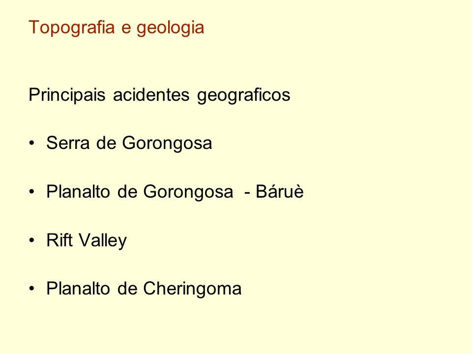 Topografia e geologia Principais acidentes geograficos Serra de Gorongosa Planalto de Gorongosa - Báruè Rift Valley Planalto de Cheringoma