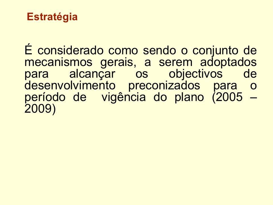 Estratégia É considerado como sendo o conjunto de mecanismos gerais, a serem adoptados para alcançar os objectivos de desenvolvimento preconizados par