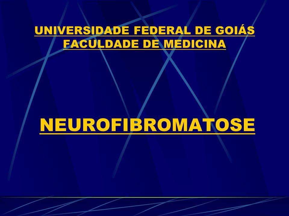 UNIVERSIDADE FEDERAL DE GOIÁS FACULDADE DE MEDICINA NEUROFIBROMATOSE