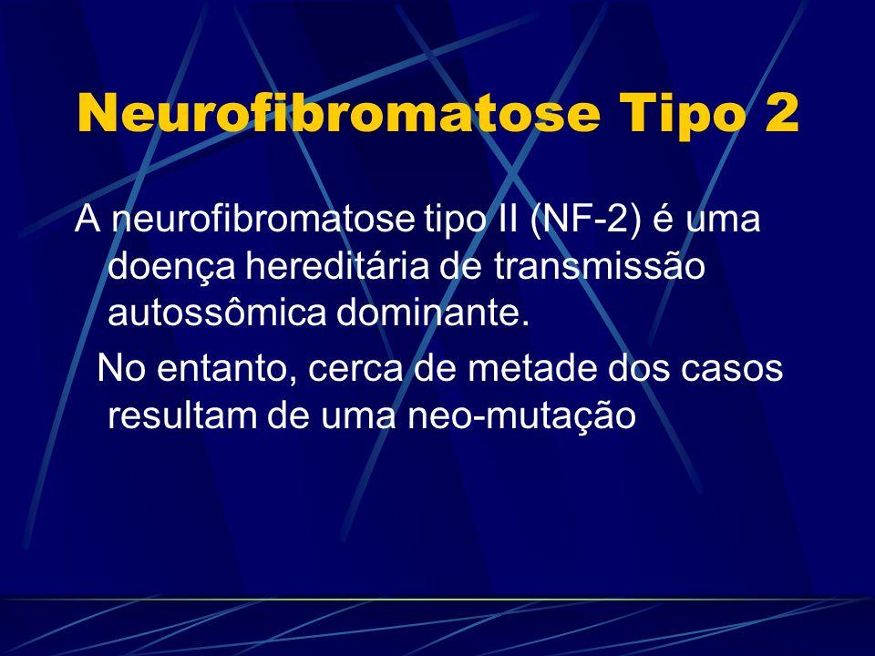A neurofibromatose tipo II (NF-2) é uma doença hereditária de transmissão autossômica dominante. No entanto, cerca de metade dos casos resultam de uma