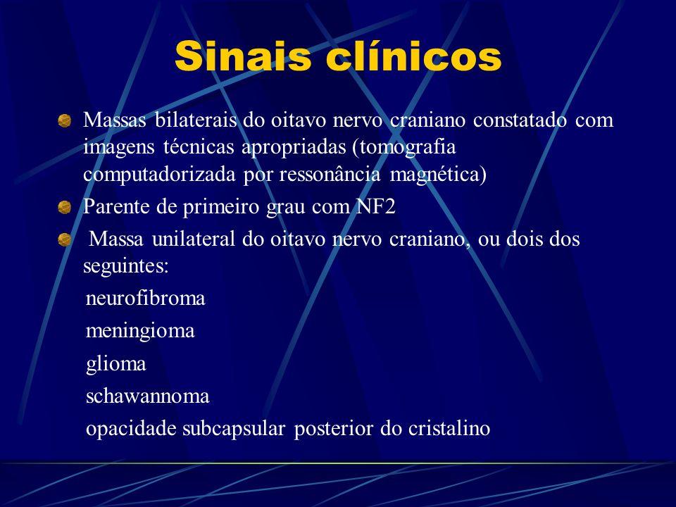 Sinais clínicos Massas bilaterais do oitavo nervo craniano constatado com imagens técnicas apropriadas (tomografia computadorizada por ressonância mag