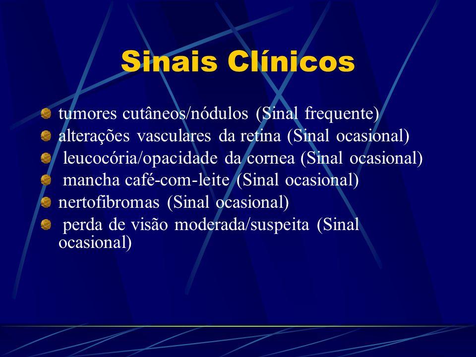 Sinais Clínicos tumores cutâneos/nódulos (Sinal frequente) alterações vasculares da retina (Sinal ocasional) leucocória/opacidade da cornea (Sinal oca