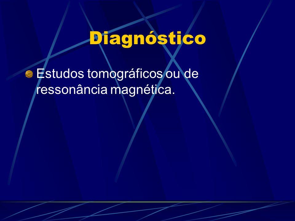 Diagnóstico Estudos tomográficos ou de ressonância magnética.
