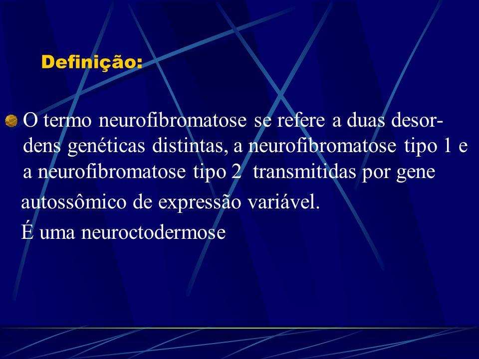 Definição: O termo neurofibromatose se refere a duas desor- dens genéticas distintas, a neurofibromatose tipo 1 e a neurofibromatose tipo 2 transmitid