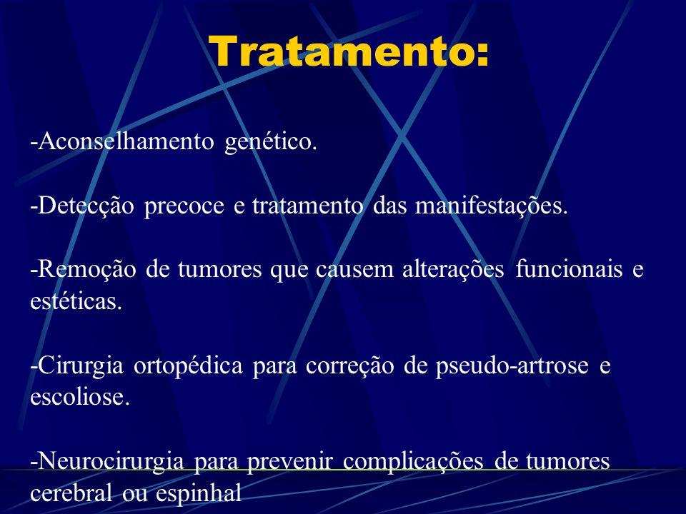 -Aconselhamento genético. -Detecção precoce e tratamento das manifestações. -Remoção de tumores que causem alterações funcionais e estéticas. -Cirurgi