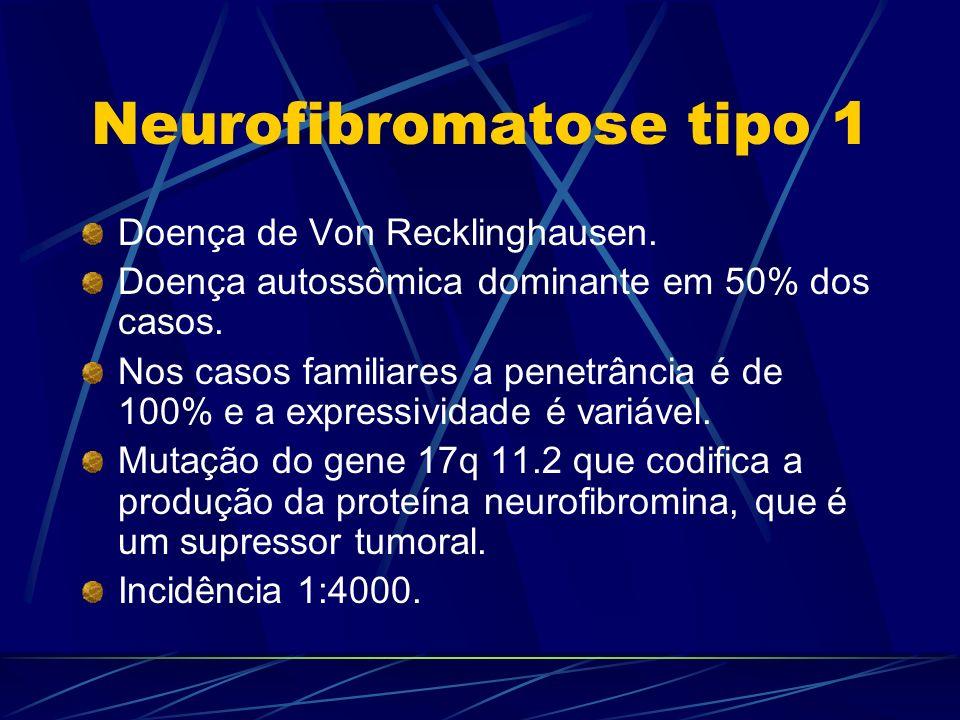Neurofibromatose tipo 1 Doença de Von Recklinghausen. Doença autossômica dominante em 50% dos casos. Nos casos familiares a penetrância é de 100% e a