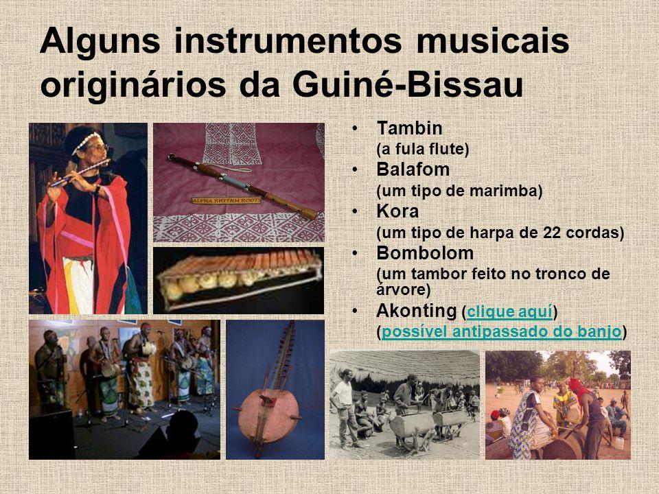 Alguns instrumentos musicais originários da Guiné-Bissau Tambin (a fula flute) Balafom (um tipo de marimba) Kora (um tipo de harpa de 22 cordas) Bombolom (um tambor feito no tronco de árvore) Akonting (clique aquí)clique aquí (possível antipassado do banjo)possível antipassado do banjo
