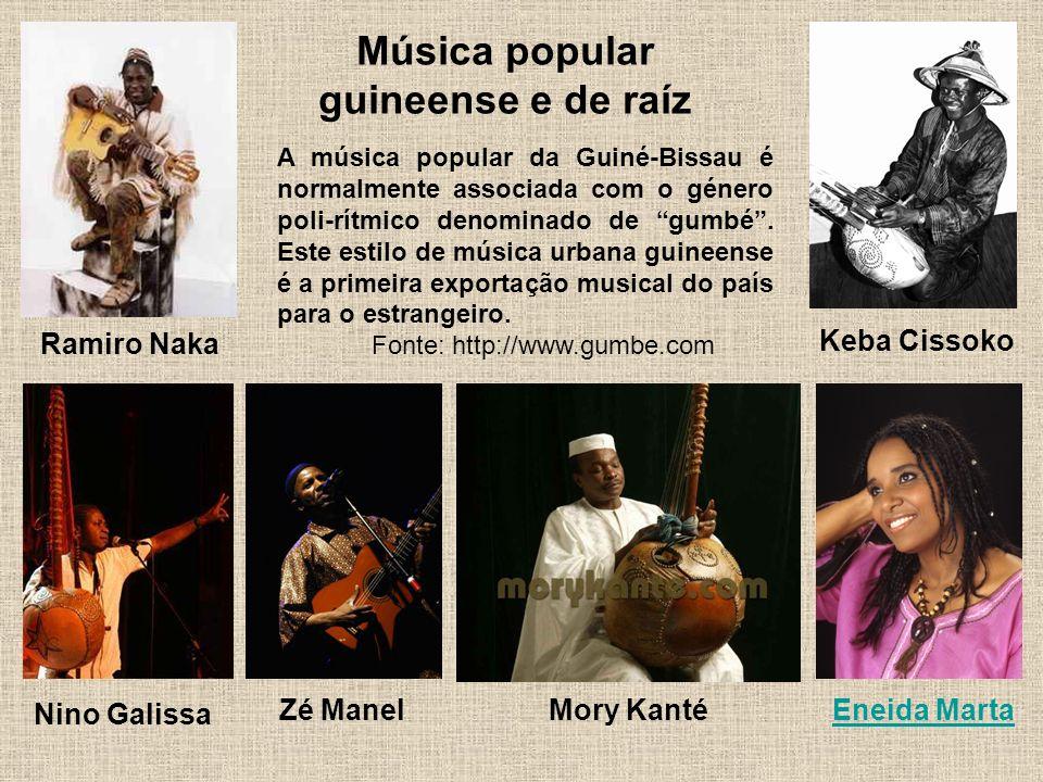 Música popular guineense e de raíz Nino Galissa Eneida Marta Keba Cissoko Ramiro Naka Zé ManelMory Kanté A música popular da Guiné-Bissau é normalmente associada com o género poli-rítmico denominado de gumbé.