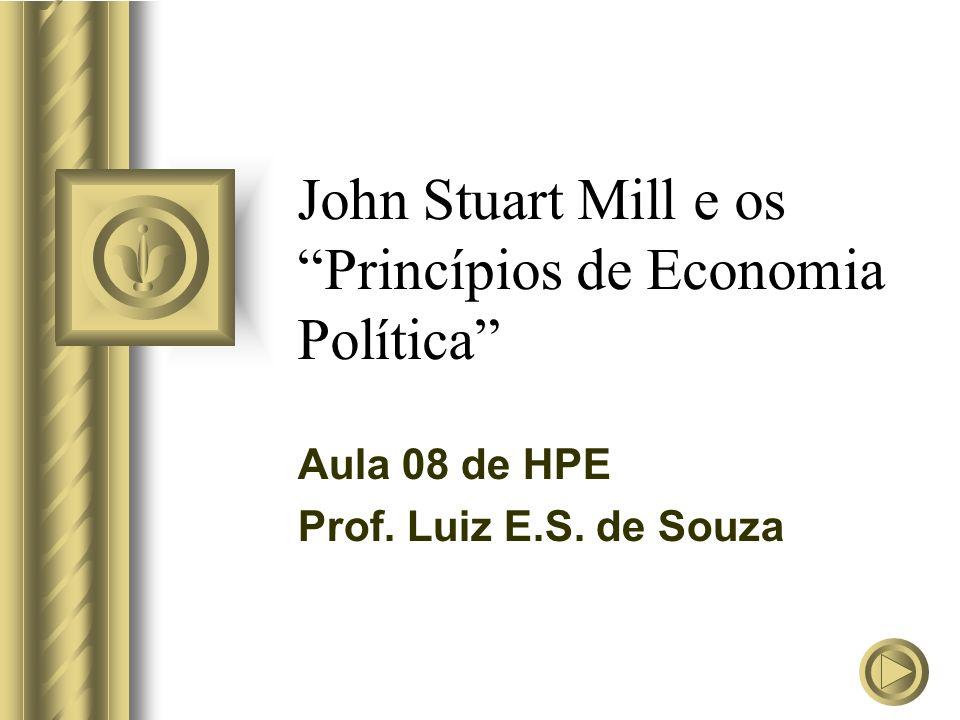 John Stuart Mill e os Princípios de Economia Política Aula 08 de HPE Prof. Luiz E.S. de Souza