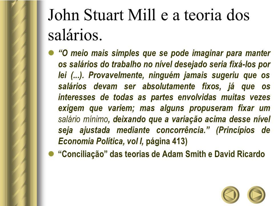 John Stuart Mill e a teoria dos salários. O meio mais simples que se pode imaginar para manter os salários do trabalho no nível desejado seria fixá-lo
