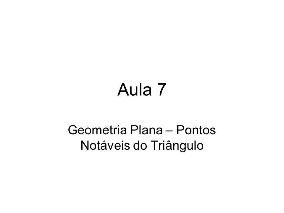 Aula 7 Geometria Plana – Pontos Notáveis do Triângulo