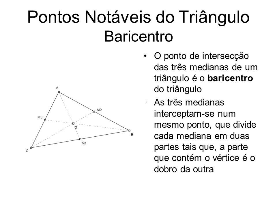 Pontos Notáveis do Triângulo Baricentro O ponto de intersecção das três medianas de um triângulo é o baricentro do triângulo As três medianas intercep