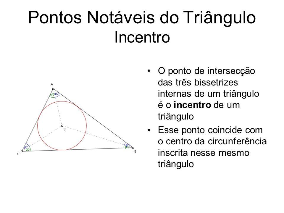Pontos Notáveis do Triângulo Circuncentro O ponto de intersecção das mediatrizes dos lados de um triângulo é o circuncentro de um triângulo Esse ponto coincide com o centro da circunferência circunscrita nesse mesmo triângulo