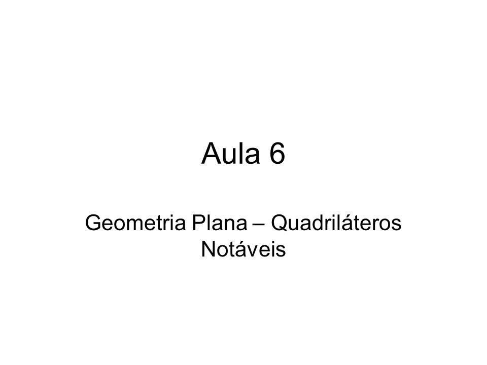 Aula 6 Geometria Plana – Quadriláteros Notáveis
