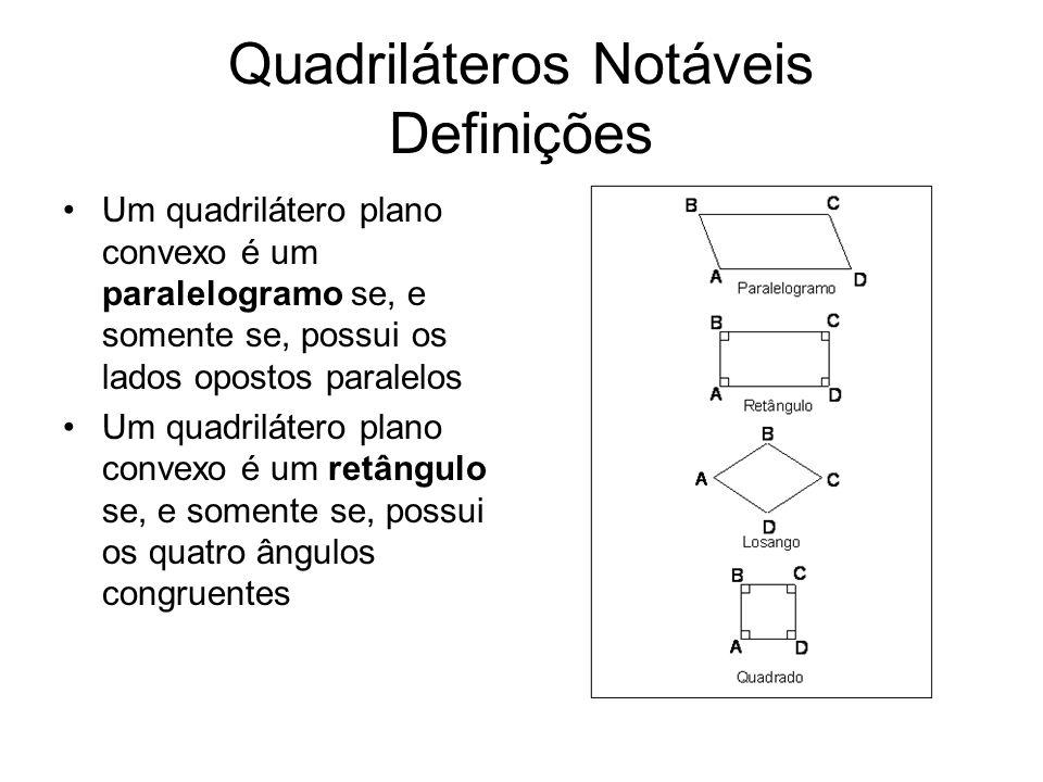 Quadriláteros Notáveis Definições Um quadrilátero plano convexo é um losango se, e somente se, possui os quatro lados congruentes Um quadrilátero plano convexo é um quadrado se, e somente se, possui os quatro ângulos congruentes e os quatro lados congruentes